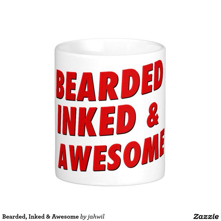 Bearded, Inked & Awesome Coffee Mug #beard #tattoo #funny #hipster #mustache #cool #typography #awesome #inked #mug