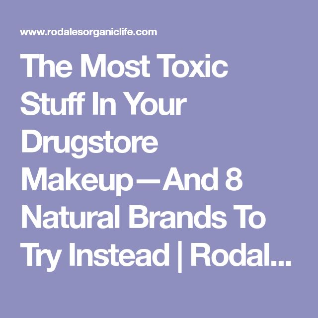 The Most Toxic Stuff In Your Drugstore Makeup—And 8 Natural Brands To Try Instead | Rodale's Organic Life