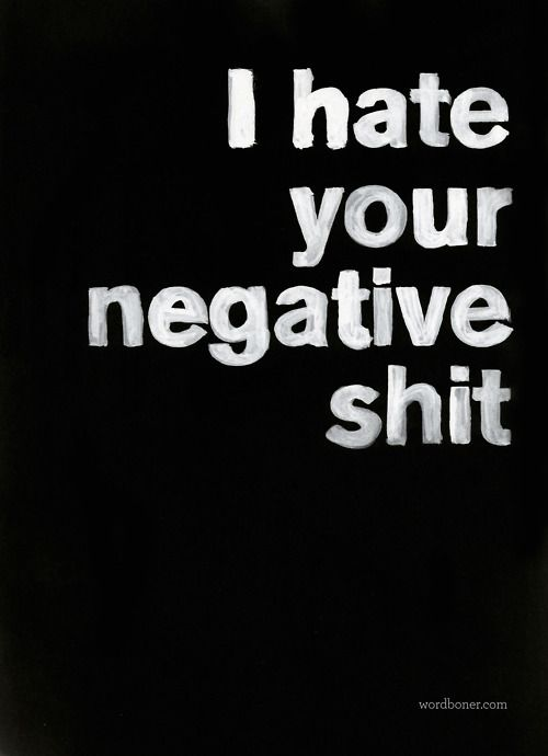 WisdomBe Positive, Life, Quotes, Being Positive, Negative People, Negative Shit, True, Fake People, Tees Shirts Design