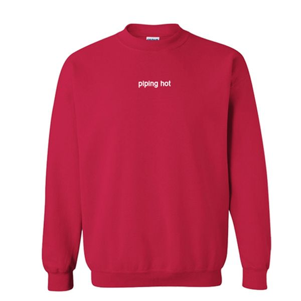piping hot sweatshirt