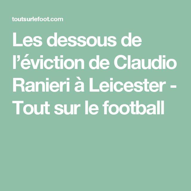 Les dessous de l'éviction de Claudio Ranieri à Leicester - Tout sur le football