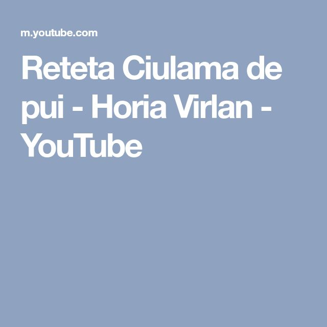 Reteta Ciulama de pui - Horia Virlan - YouTube