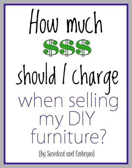 A guide to pricing and selling your DIY Furniture! {Sawdust and Embryos}