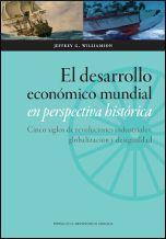 El desarrollo económico mundial en perspectiva histórica : cinco siglos de revoluciones industriales, globalización y desigualdad / Jeffrey G. Williamson ; Santiago Colmenares (traductor y coordinador científico)