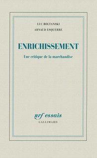 Luc Boltanski  Arnaud Esquerre: Enrichissement. Une critique de la marchandise, 2017