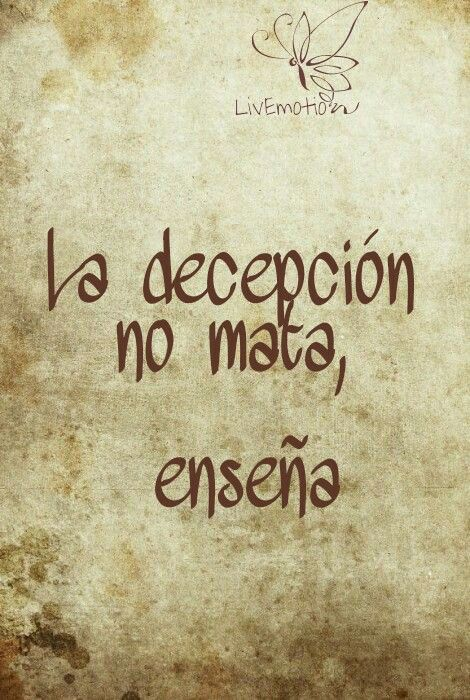 La decepción no mata, enseña..