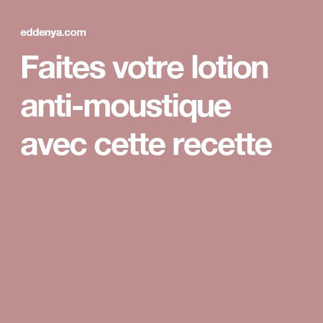 Faites votre lotion anti-moustique avec cette recette