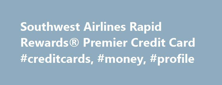 Southwest Airlines Rapid Rewards® Premier Credit Card #creditcards, #money, #profile http://corpus-christi.remmont.com/southwest-airlines-rapid-rewards-premier-credit-card-creditcards-money-profile/  # Southwest Airlines Rapid Rewards® Premier Credit Card Pros Cons Editorial Review The Southwest Airlines Rapid Rewards Premier card is ideal for frequent Southwest Airlines fliers. Cardholders earn the most points for direct Southwest Airlines purchases and eligible hotel and car rental…