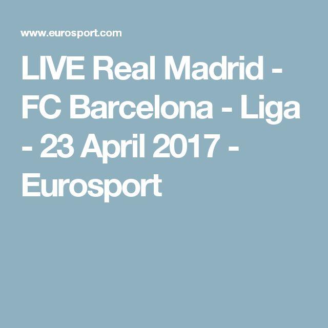 LIVE Real Madrid - FC Barcelona - Liga - 23 April 2017 - Eurosport