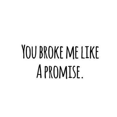 Você me quebrou, como uma promessa!