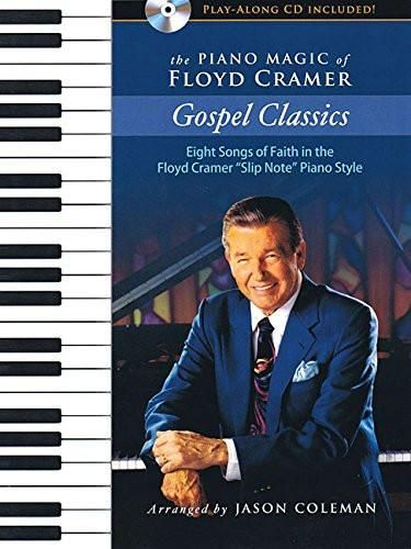 """The Piano Magic of Floyd Cramer: Gospel Classics: Eight Songs of Faith in the Floyd Cramer """"Slip Note"""" Piano Style"""