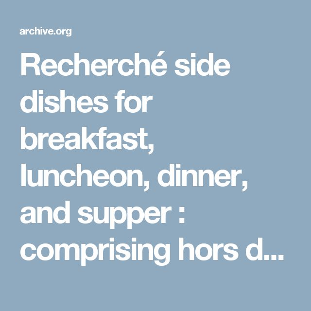 Recherché side dishes for breakfast, luncheon, dinner, and supper : comprising hors d'uvres, savouries, salads, & oriental dishes : Senn, Charles Herman, 1862-1934 : Free Download & Streaming : Internet Archive