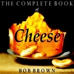 """""""Bob Brown, after living thirty years in as many foreign lands and enjoying countless national cheeses at the source, returned to New York and summed them all up in this book."""""""