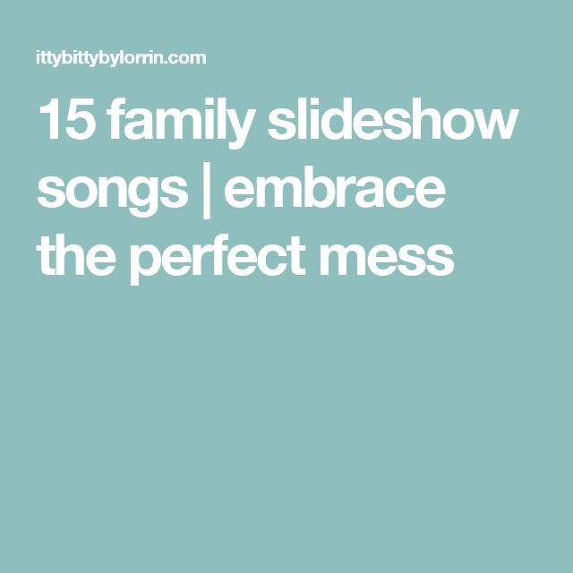 15 family slideshow songs | embrace the perfect mess