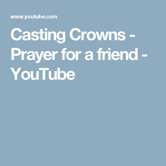 Casting Crowns - Prayer for a friend - YouTube
