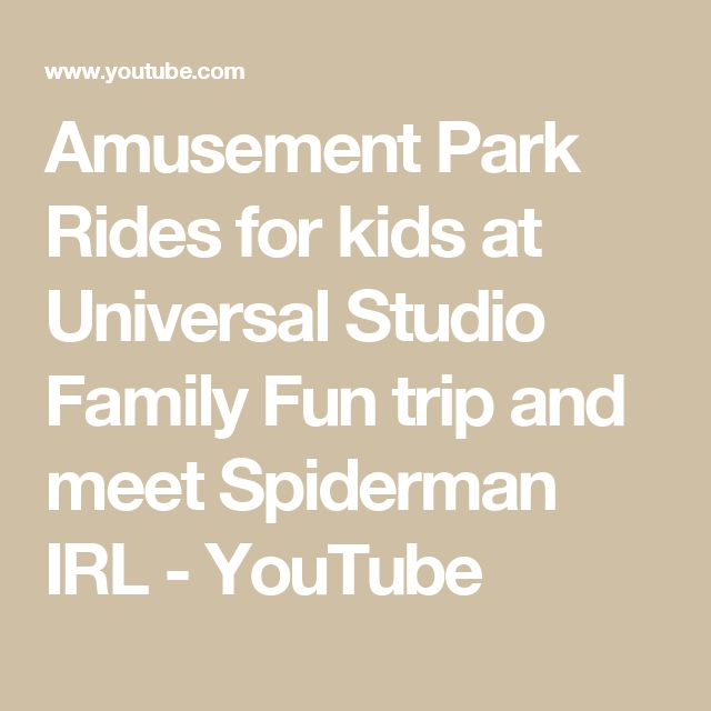 Amusement Park Rides for kids at Universal Studio Family Fun trip and meet Spiderman IRL - YouTube