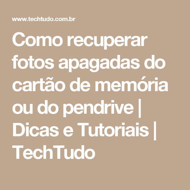 Como recuperar fotos apagadas do cartão de memória ou do pendrive | Dicas e Tutoriais | TechTudo