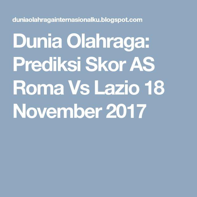 Dunia Olahraga: Prediksi Skor AS Roma Vs Lazio 18 November 2017