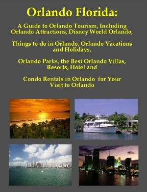 Orlando Florida: A Guide to Orlando Tourism, Including Orlando Attractions, Disney World Orlando, Things to do in Orlando, Orlando Vacations and Holidays, Orlando Parks, the Best Orlando Villas, Resorts, Hotel and Condo Rentals in Orlando for Your Visit