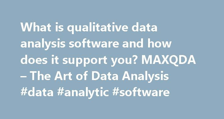What is qualitative data analysis software and how does it support you? MAXQDA – The Art of Data Analysis #data #analytic #software http://florida.remmont.com/what-is-qualitative-data-analysis-software-and-how-does-it-support-you-maxqda-the-art-of-data-analysis-data-analytic-software/  # What Is Qualitative Data Analysis Software? Qualitative social research relies on various methods for systematizing, organizing, and analyzing qualitative data. Today, researchers increasingly make use of…