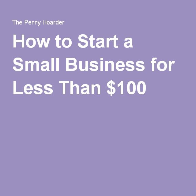 How to Start a Small Business for Less Than $100