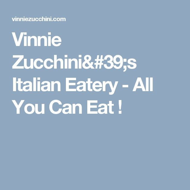 Vinnie Zucchini's Italian Eatery - All You Can Eat !
