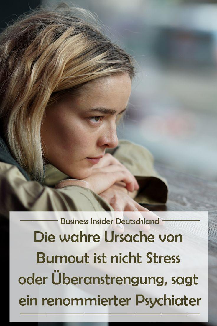 Die wahre Ursache von Burnout ist nicht Stress und Überanstrengung, sagt ein renommierter Psychiater