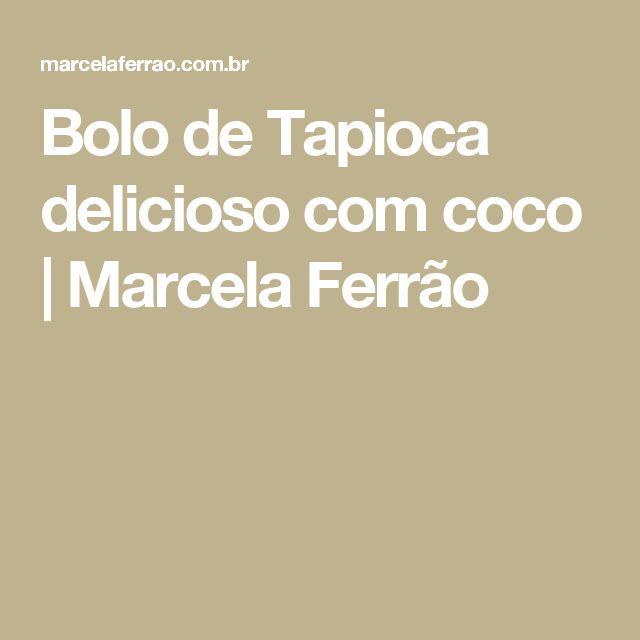 Bolo de Tapioca delicioso com coco | Marcela Ferrão