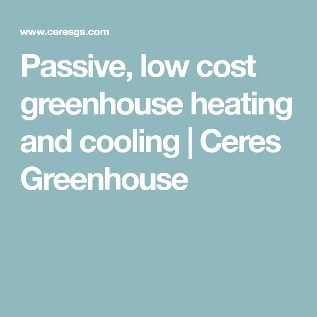 Passive, low cost greenhouse heating and cooling | Ceres Greenhouse