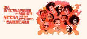Hoje na História, 25 de julho, Dia Internacional da Mulher Negra Latino Americana e Caribenha - Geledés