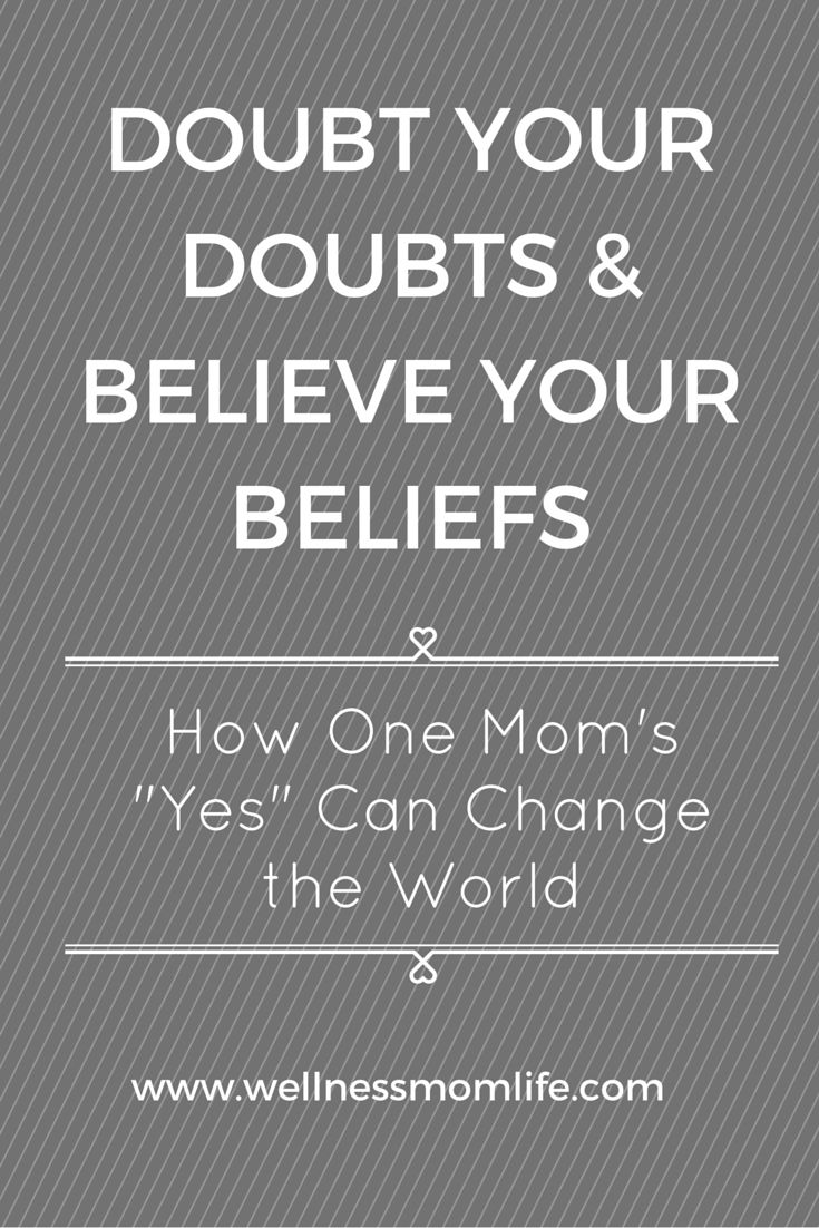 Refuse to believe your doubts, or doubt your beliefs ...