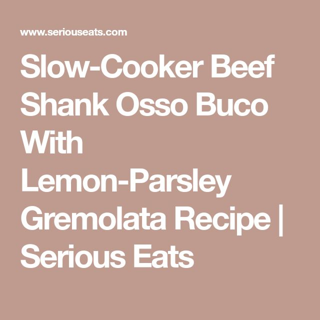Slow-Cooker Beef Shank Osso Buco With Lemon-Parsley Gremolata Recipe | Serious Eats