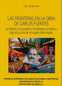 Las fronteras en la obra de Carlos Fuentes : la historia, la sociedad y el individuo en México bajo el prisma de un espejo deformante / Lise Demeyer