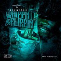 WHIPPIN & FLIPPIN by ToppNatch on SoundCloud - video dropping nov.1st 2017 youtube/Toppnatch