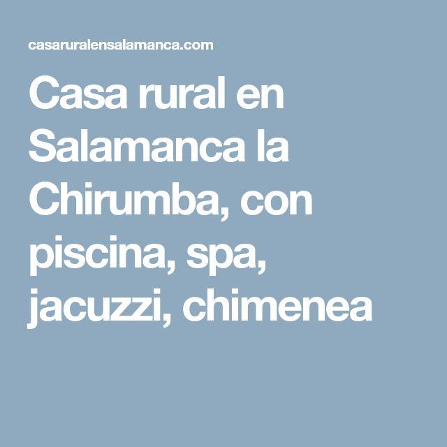 Casa rural en Salamanca la Chirumba, con piscina, spa, jacuzzi, chimenea