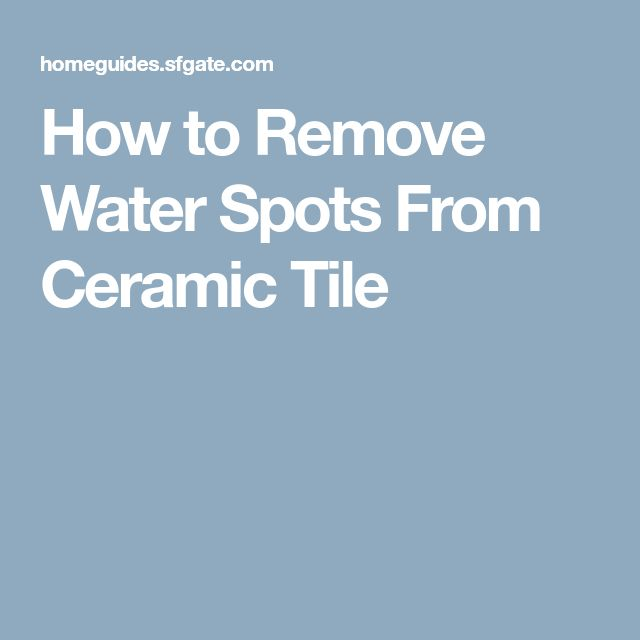 How to Remove Water Spots From Ceramic Tile