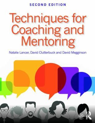 Techniques for coaching and mentoring. 2nd ed. (2016). by Natalie Lancer, David Clutterbuck and David Megginson