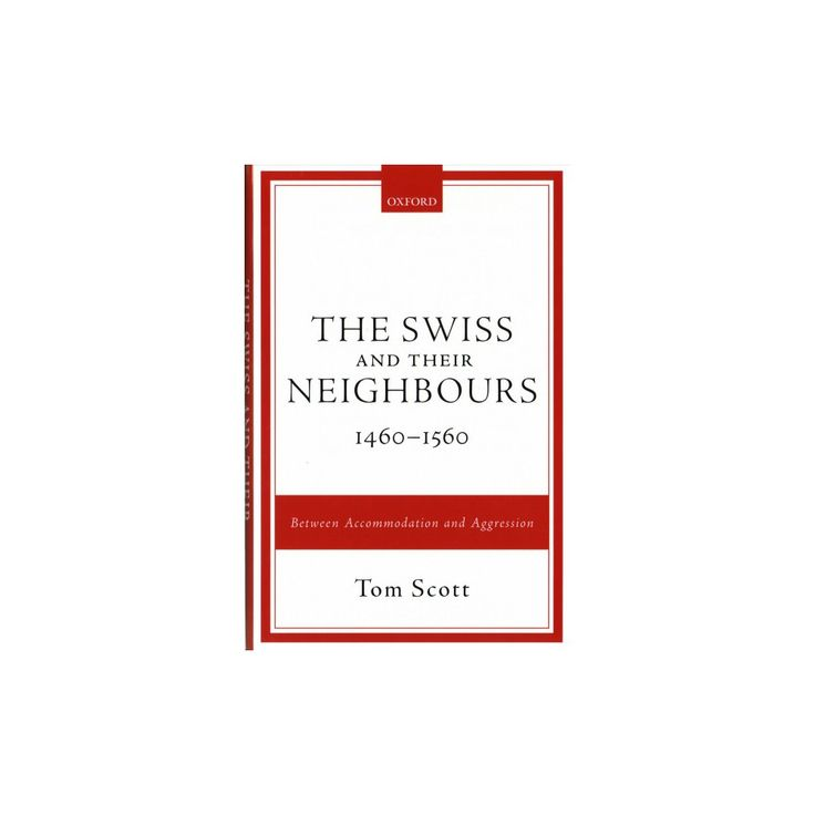 Swiss and Their Neighbours 1460-1560 : Between Accommodation and Aggression (Hardcover) (Tom Scott)