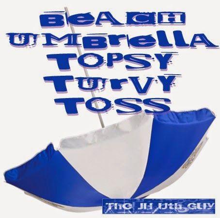 "The JH Uth Guy: Game #62: ""Beach Umbrella Topsy Turvy Toss"""
