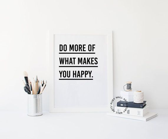 Do More of What Makes You Happy Print Wall Art Prints Sign