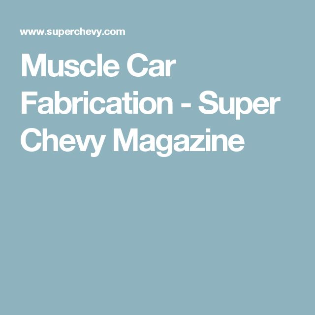 Muscle Car Fabrication - Super Chevy Magazine