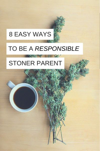 Eight Easy Ways to be a Responsible Stoner Parent http://thestonermom.com/responsible-stoner-parent/