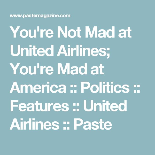 You're Not Mad at United Airlines; You're Mad at America :: Politics :: Features :: United Airlines :: Paste