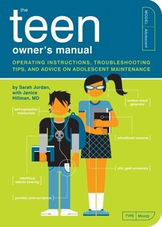 The teen owner's manual : operating instructions, troubleshooting tips, and advice on adolescent maintenance /​ by Sarah Jordan, with Janice Hillman, M.D. Find this book in NSW public libraries: http://trove.nla.gov.au/version/47365898