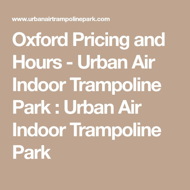 Oxford Pricing and Hours - Urban Air Indoor Trampoline Park : Urban Air Indoor Trampoline Park
