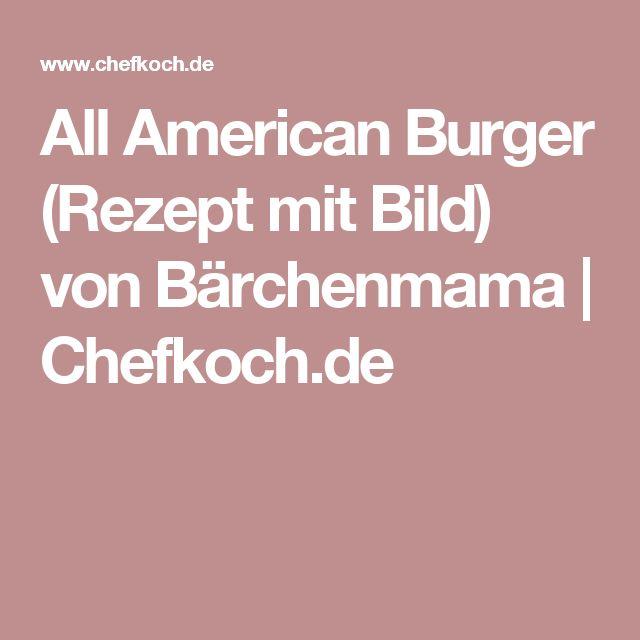 All American Burger (Rezept mit Bild) von Bärchenmama | Chefkoch.de