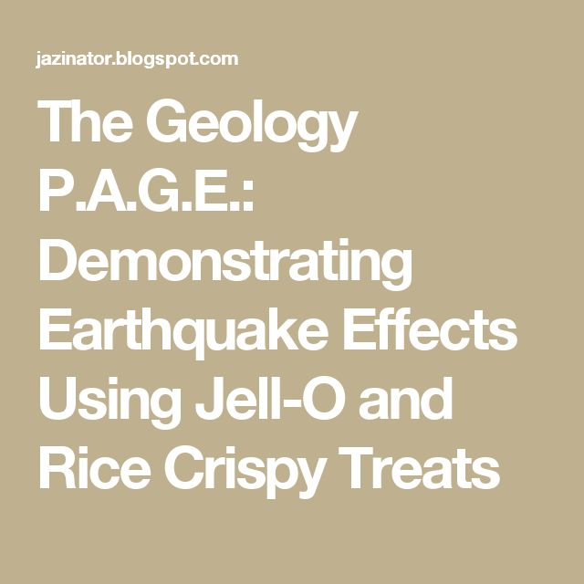 The Geology P.A.G.E.: Demonstrating Earthquake Effects Using Jell-O and Rice Crispy Treats
