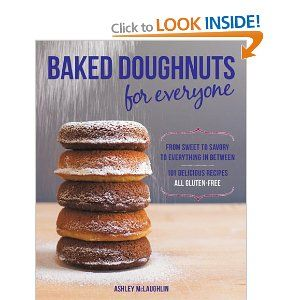 Baked Doughnuts For Everyone: From Sweet to Savory to Everything in Between, 101 Delicious Recipes, All Gluten-Free by Ashley McLaughlin