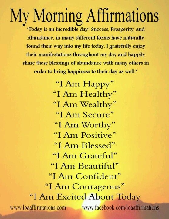 Morning Affirmations...pin them on your mirror, say them each morning and evening and see if there are any changes.