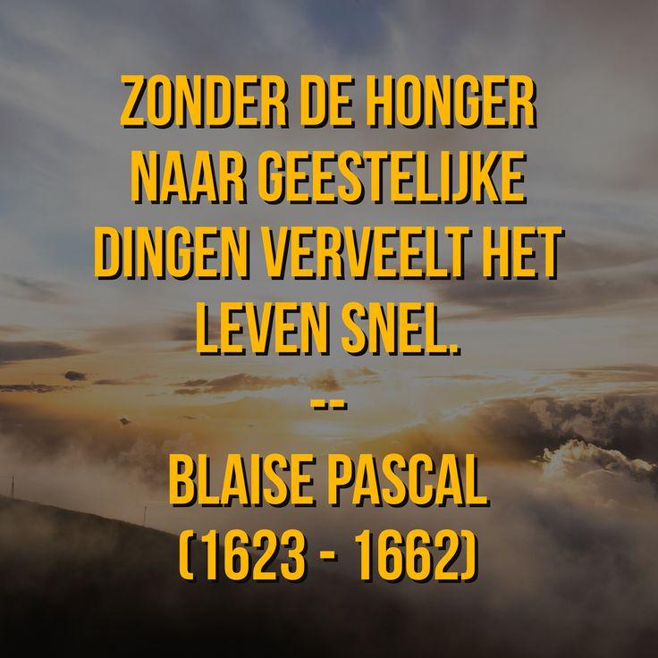 Honger naar geestelijke dingen - Blaise Pascal(1623 – 1662)